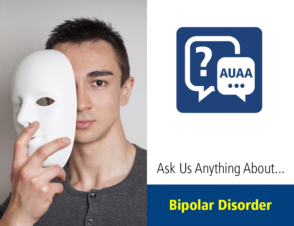 Ask Us Anything About...Bipolar Disorder