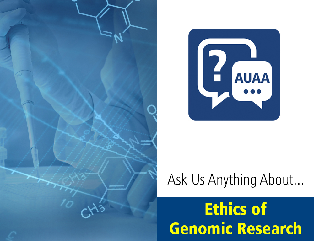 Ask Us Anything About... the Ethics of Genomic Research