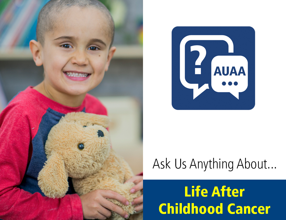 Ask Us Anything About...Life After Pediatric Cancer