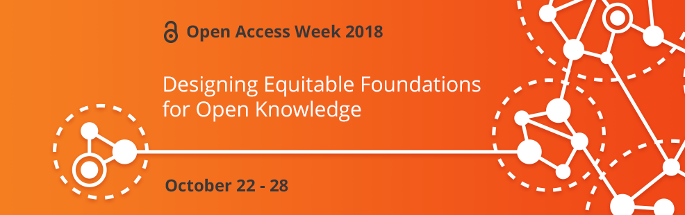 A promotional banner for Open Access Week 2018 shows a background image of dots connected by lines, with the words Designing Equitable Foundations for Open Knowledge, October 22-28, on it.